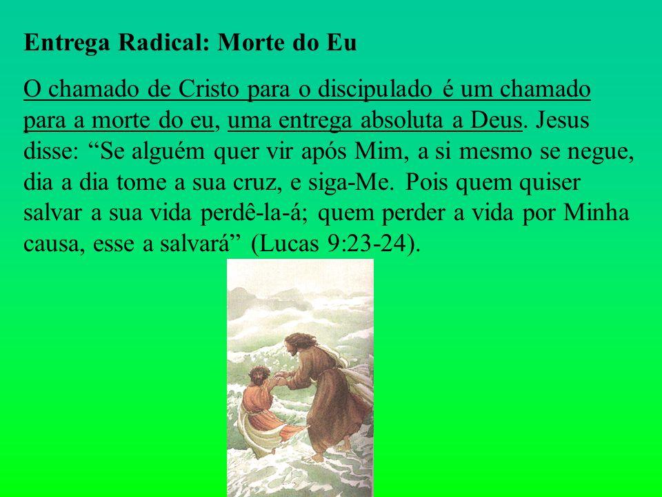 Entrega Radical: Morte do Eu O chamado de Cristo para o discipulado é um chamado para a morte do eu, uma entrega absoluta a Deus. Jesus disse: Se algu