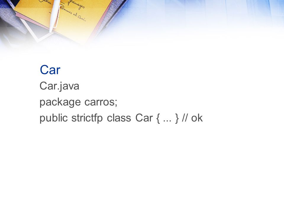 Car Car.java package carros; public strictfp class Car {... } // ok