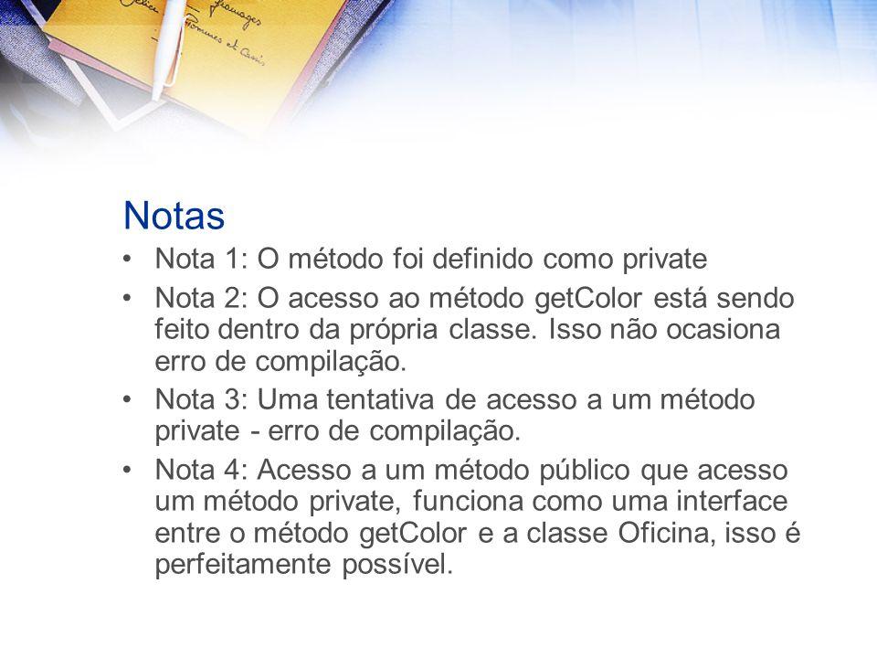 Notas Nota 1: O método foi definido como private Nota 2: O acesso ao método getColor está sendo feito dentro da própria classe.