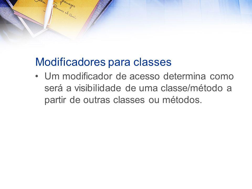 Modificadores para classes Um modificador de acesso determina como será a visibilidade de uma classe/método a partir de outras classes ou métodos.