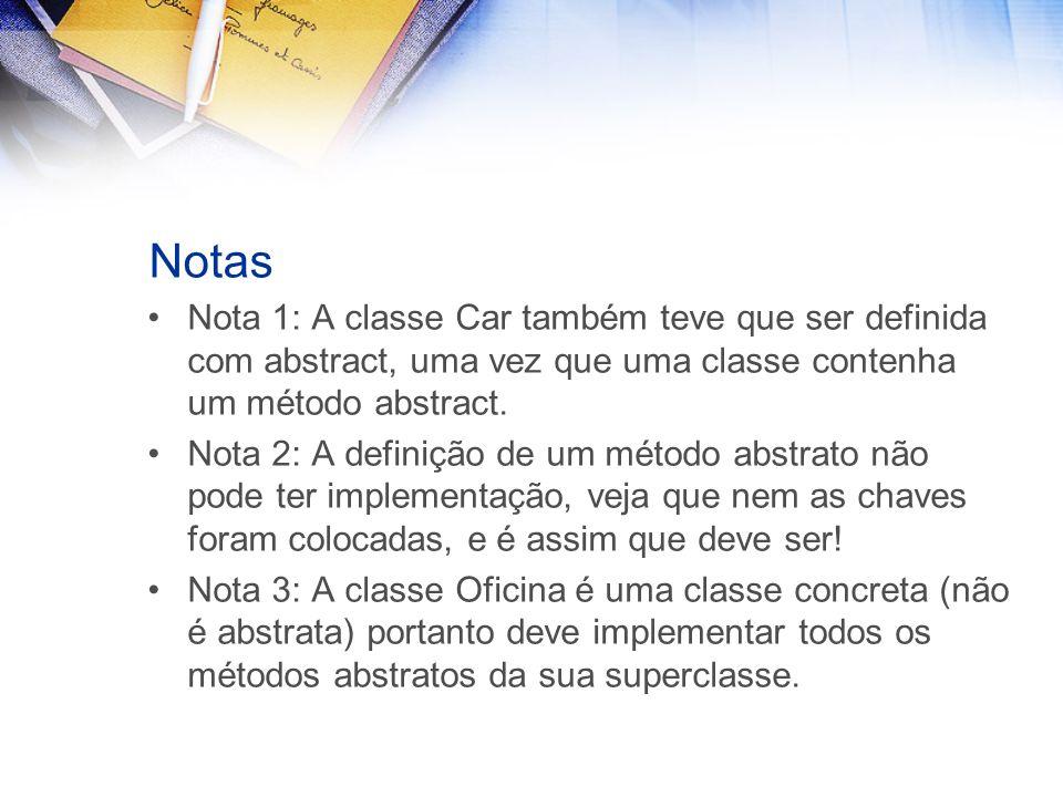 Notas Nota 1: A classe Car também teve que ser definida com abstract, uma vez que uma classe contenha um método abstract.