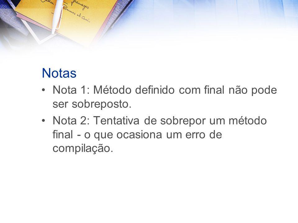 Notas Nota 1: Método definido com final não pode ser sobreposto.