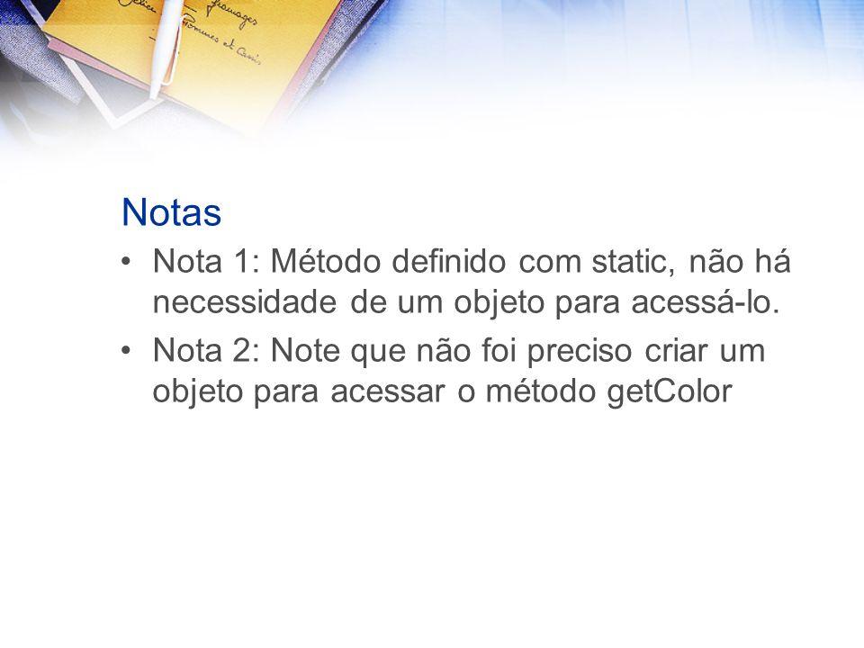Notas Nota 1: Método definido com static, não há necessidade de um objeto para acessá-lo.