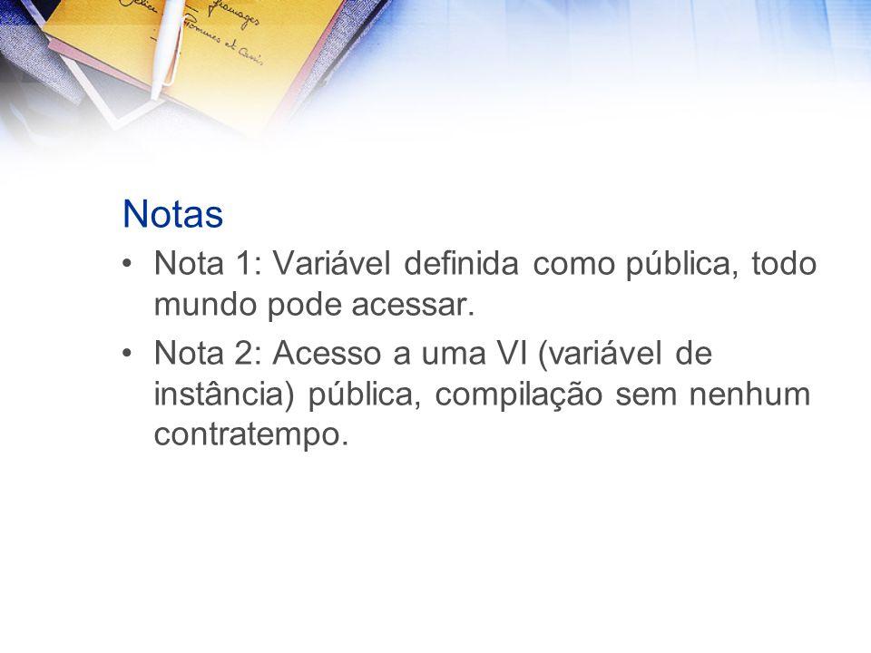Notas Nota 1: Variável definida como pública, todo mundo pode acessar.
