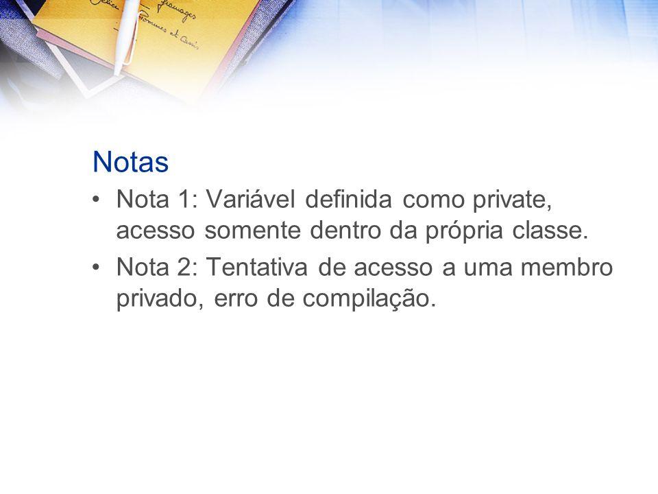 Notas Nota 1: Variável definida como private, acesso somente dentro da própria classe.