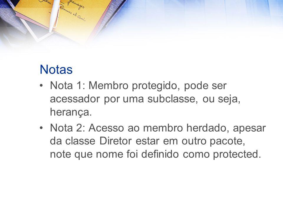 Notas Nota 1: Membro protegido, pode ser acessador por uma subclasse, ou seja, herança.