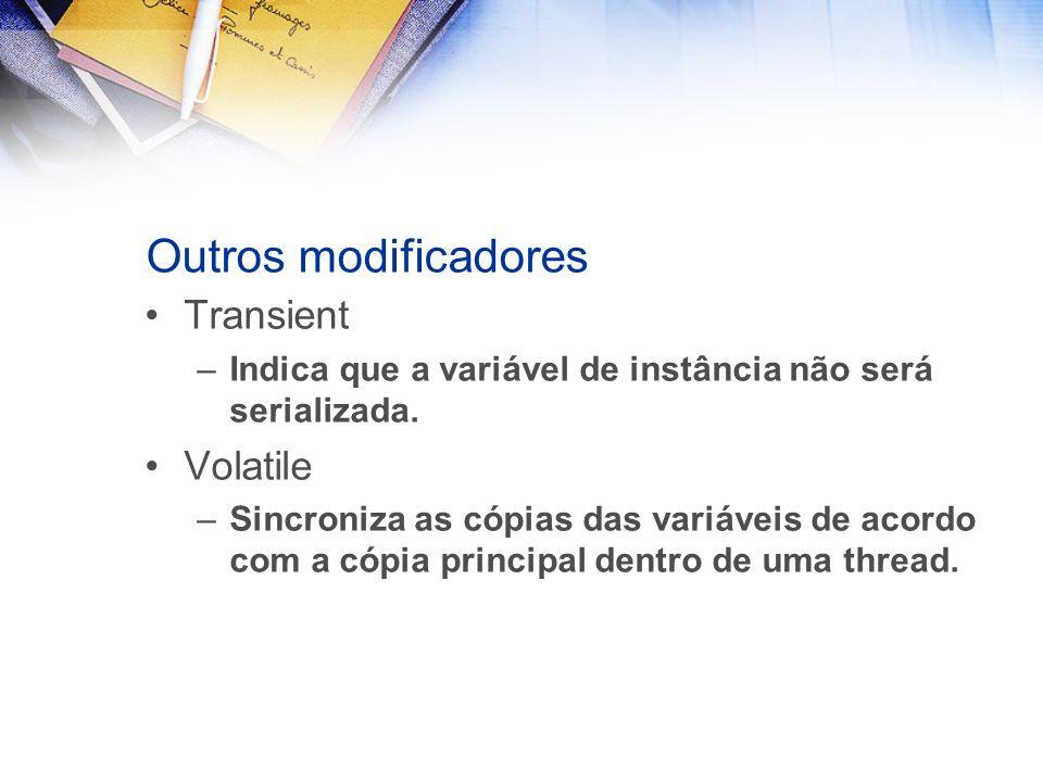 Outros modificadores Transient –Indica que a variável de instância não será serializada.