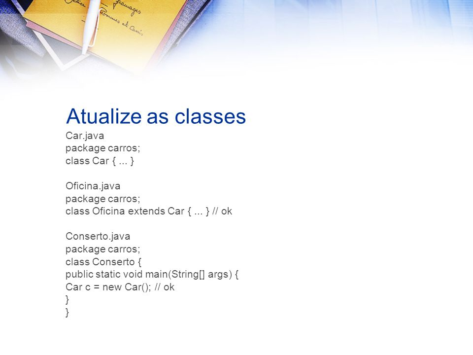 Atualize as classes Car.java package carros; class Car {... } Oficina.java package carros; class Oficina extends Car {... } // ok Conserto.java packag
