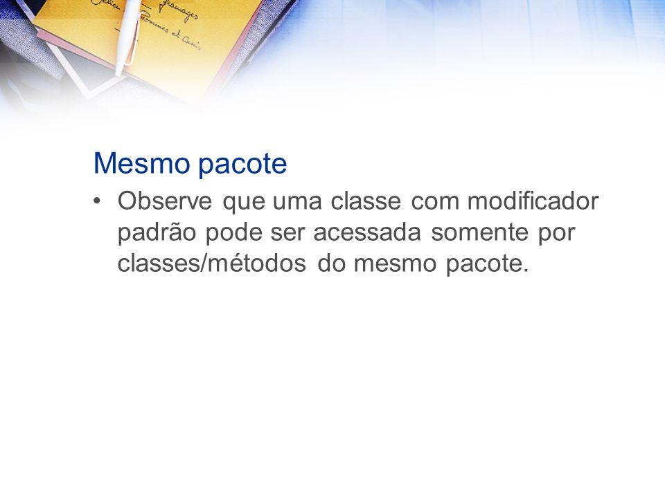 Mesmo pacote Observe que uma classe com modificador padrão pode ser acessada somente por classes/métodos do mesmo pacote.