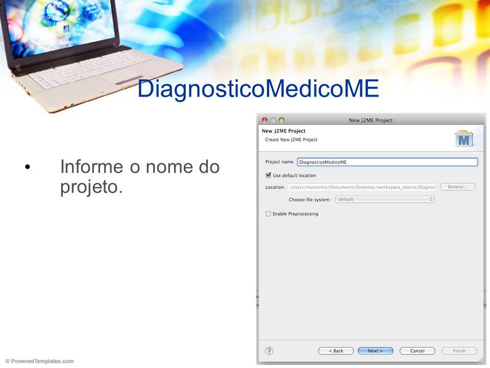 DiagnosticoMedicoME Informe o nome do projeto.