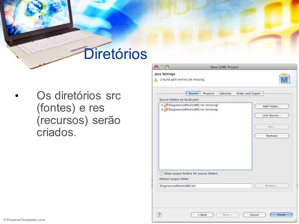 Diretórios Os diretórios src (fontes) e res (recursos) serão criados.