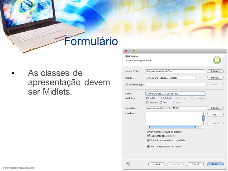 Formulário As classes de apresentação devem ser Midlets.