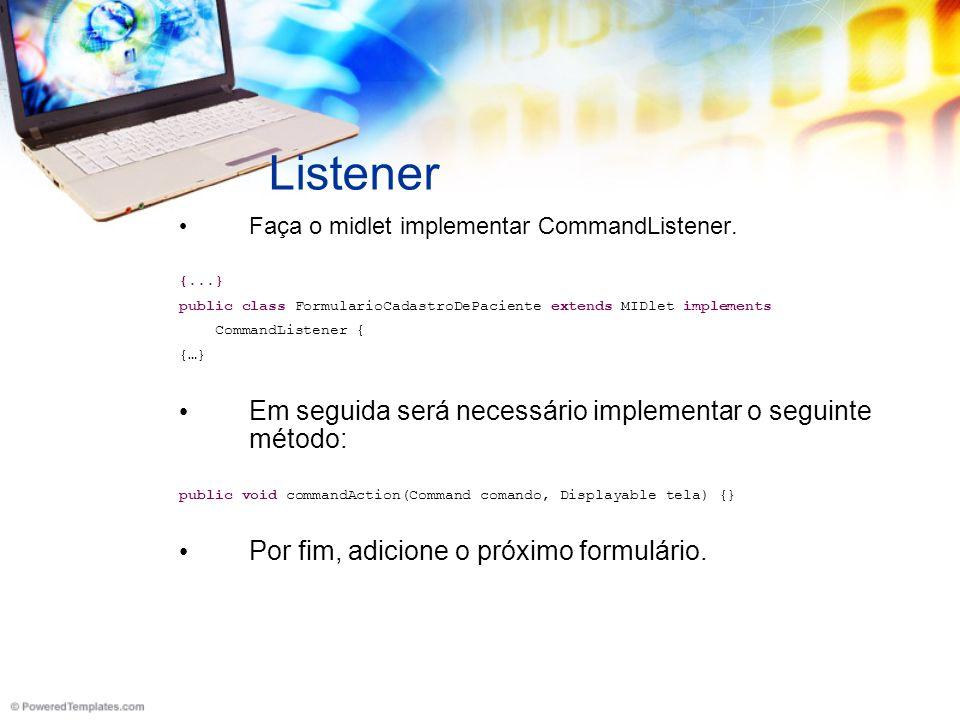 Listener Faça o midlet implementar CommandListener.