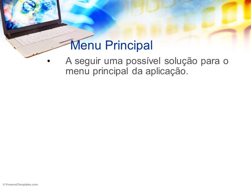 Menu Principal A seguir uma possível solução para o menu principal da aplicação.