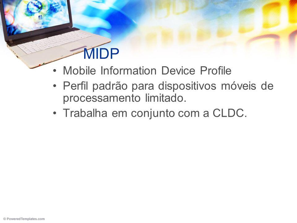 MIDP Mobile Information Device Profile Perfil padrão para dispositivos móveis de processamento limitado.