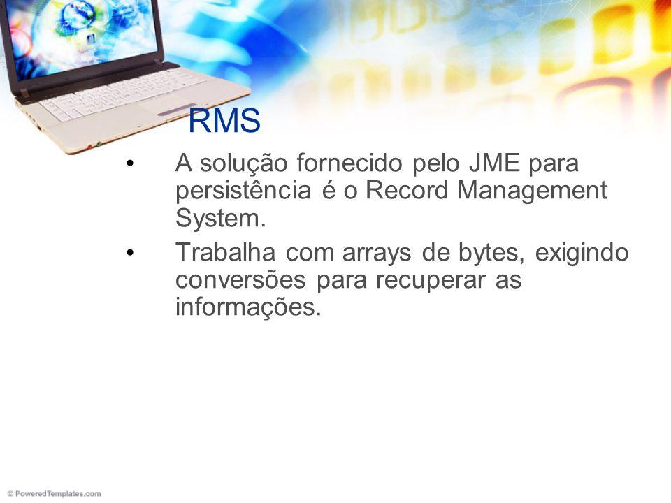 RMS A solução fornecido pelo JME para persistência é o Record Management System.