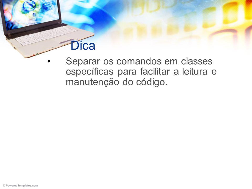 Dica Separar os comandos em classes específicas para facilitar a leitura e manutenção do código.