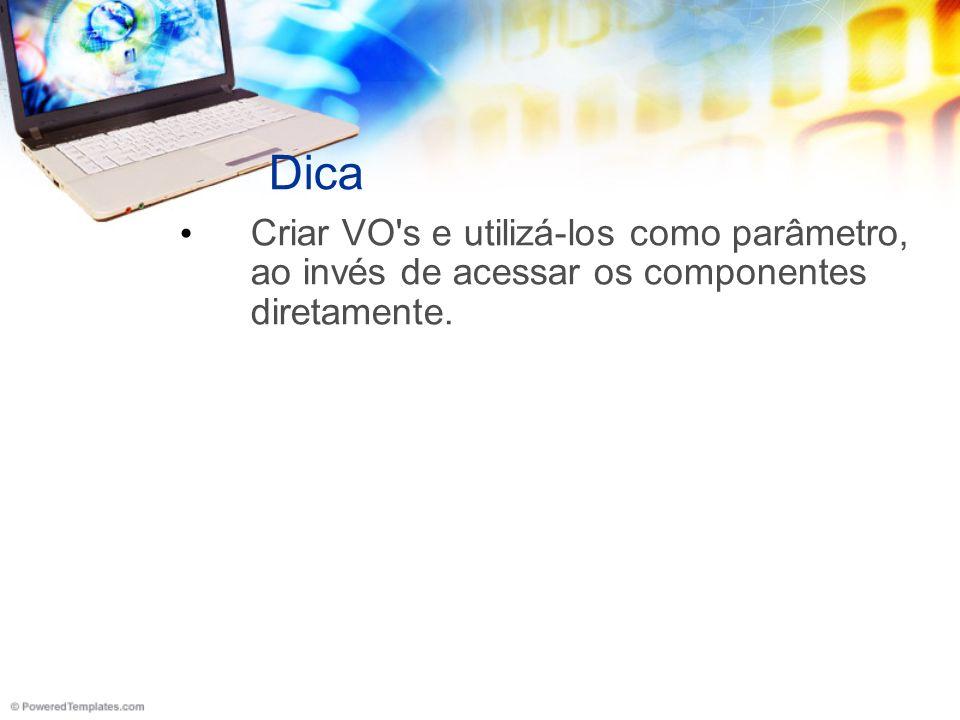 Dica Criar VO s e utilizá-los como parâmetro, ao invés de acessar os componentes diretamente.