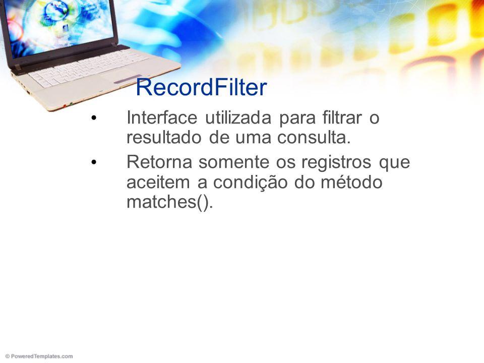 RecordFilter Interface utilizada para filtrar o resultado de uma consulta.