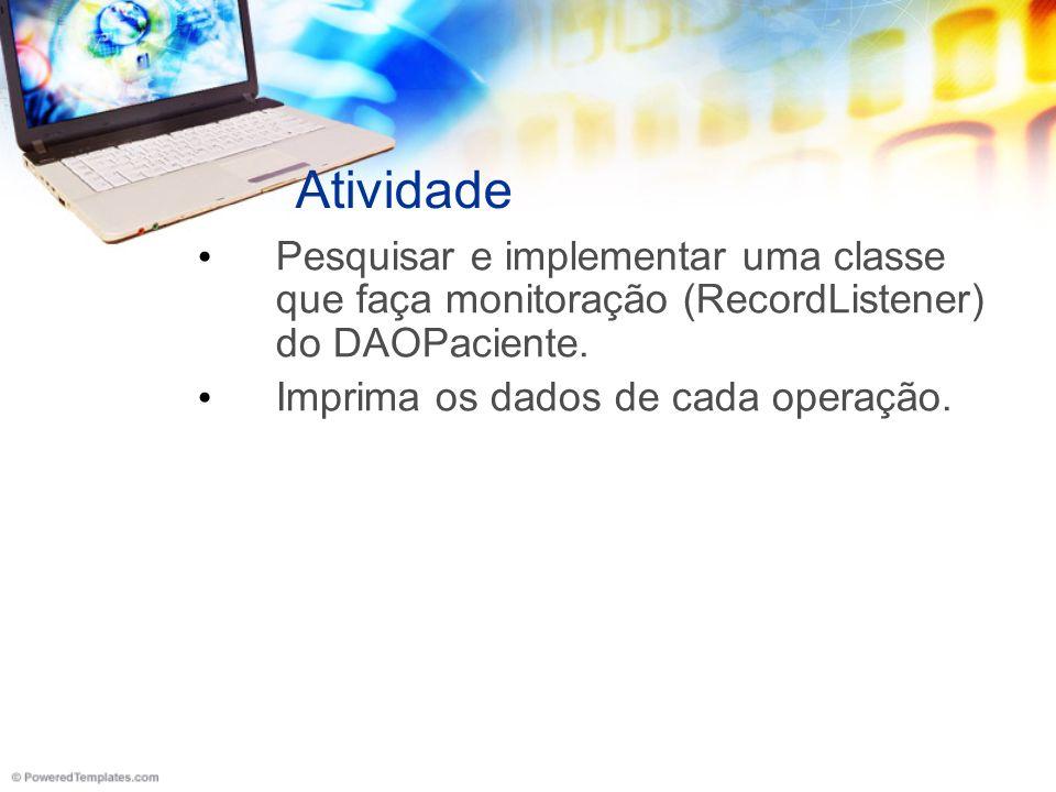 Atividade Pesquisar e implementar uma classe que faça monitoração (RecordListener) do DAOPaciente.