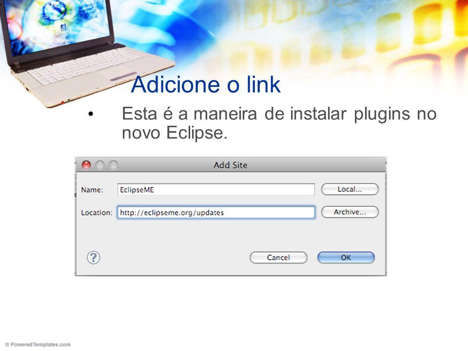Adicione o link Esta é a maneira de instalar plugins no novo Eclipse.