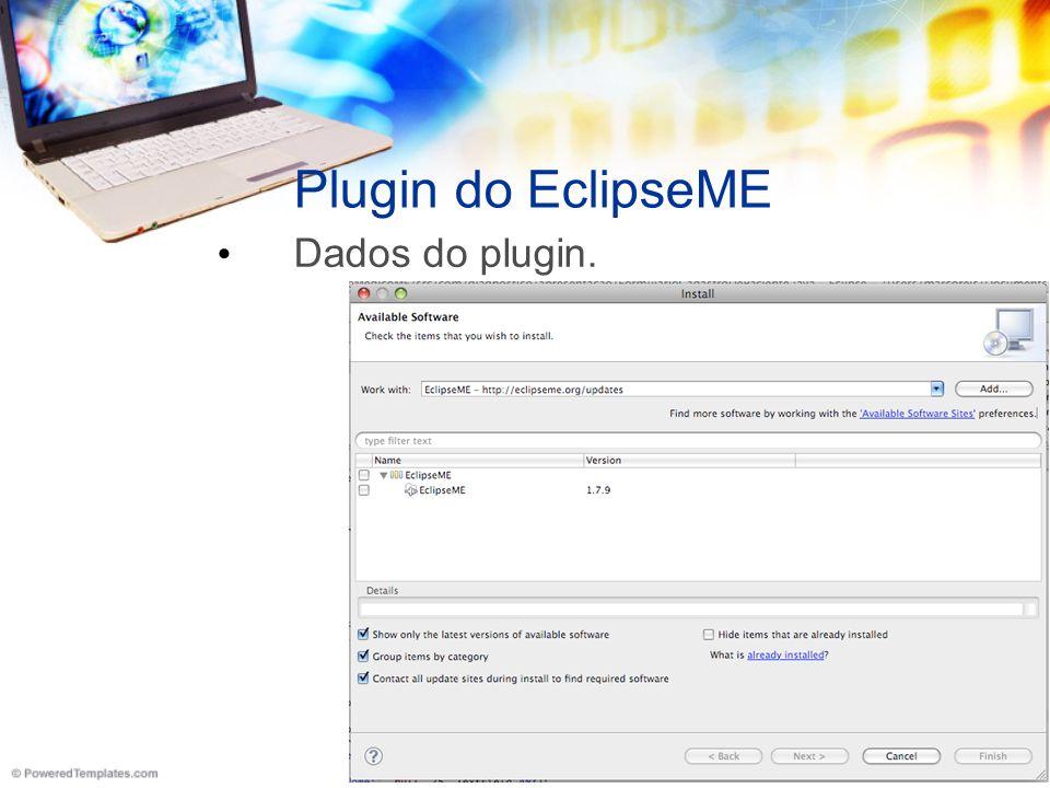 EclipseME Configuration Informe o diretório raíz do wtk. No windows é WTK2.5.2_01.