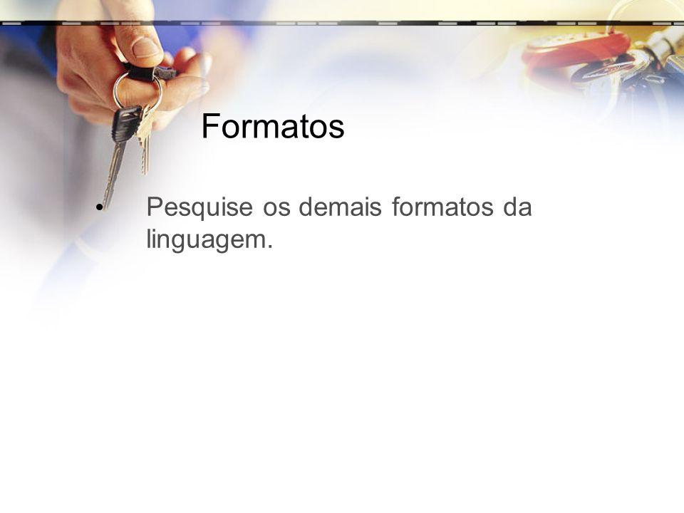 Formatos Pesquise os demais formatos da linguagem.