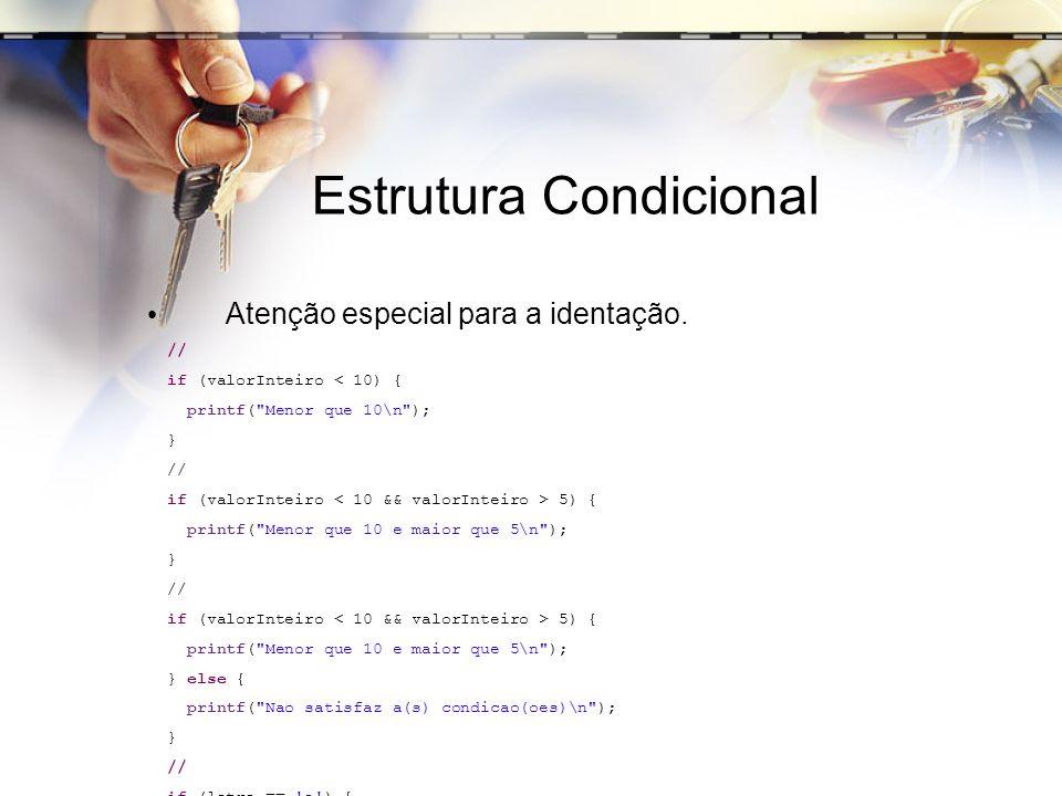 Estrutura Condicional Atenção especial para a identação. // if (valorInteiro < 10) { printf(