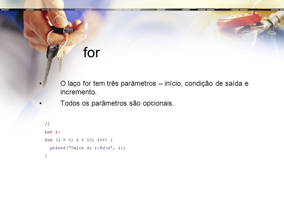 for O laço for tem três parâmetros – início, condição de saída e incremento. Todos os parâmetros são opcionais. // int i; for (i = 0; i < 10; i++) { p
