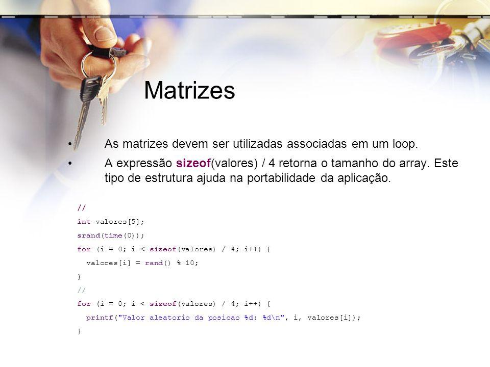 Matrizes As matrizes devem ser utilizadas associadas em um loop. A expressão sizeof(valores) / 4 retorna o tamanho do array. Este tipo de estrutura aj