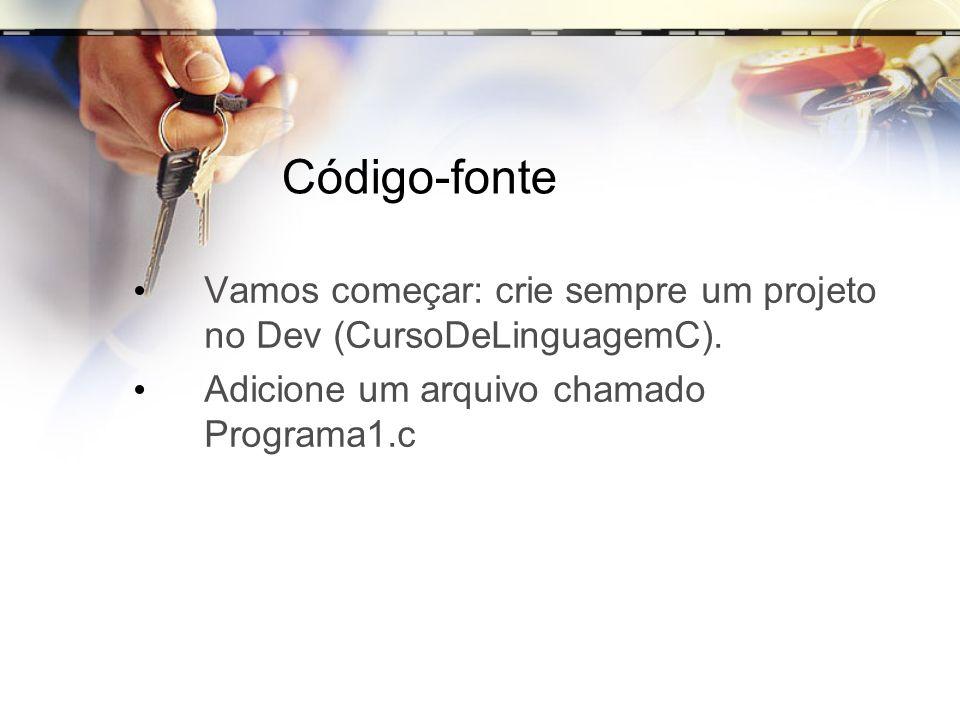 Código-fonte Vamos começar: crie sempre um projeto no Dev (CursoDeLinguagemC). Adicione um arquivo chamado Programa1.c