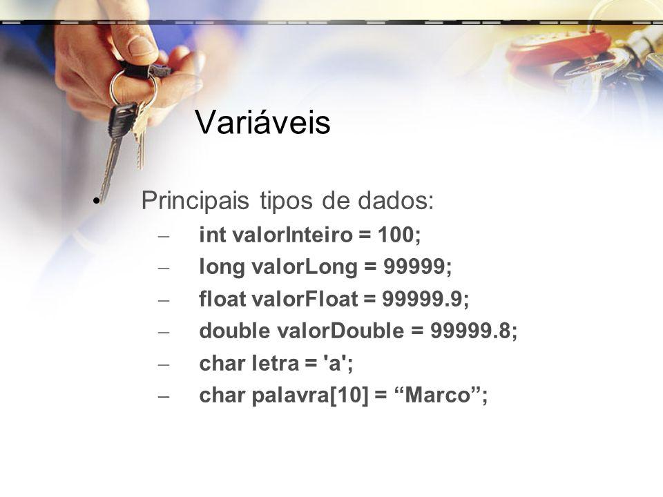 Variáveis Principais tipos de dados: – int valorInteiro = 100; – long valorLong = 99999; – float valorFloat = 99999.9; – double valorDouble = 99999.8;
