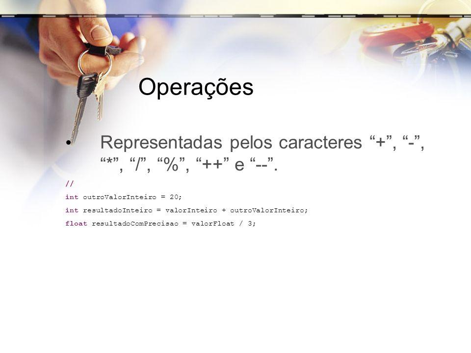 Operações Representadas pelos caracteres +, -, *, /, %, ++ e --. // int outroValorInteiro = 20; int resultadoInteiro = valorInteiro + outroValorInteir