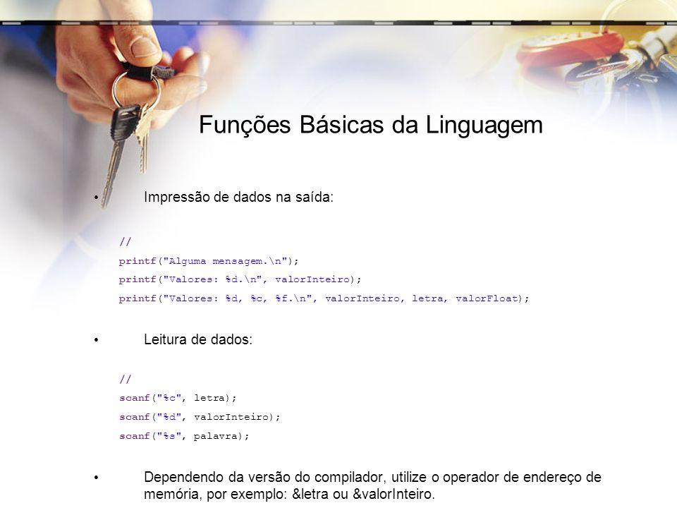 Funções Básicas da Linguagem Impressão de dados na saída: // printf(