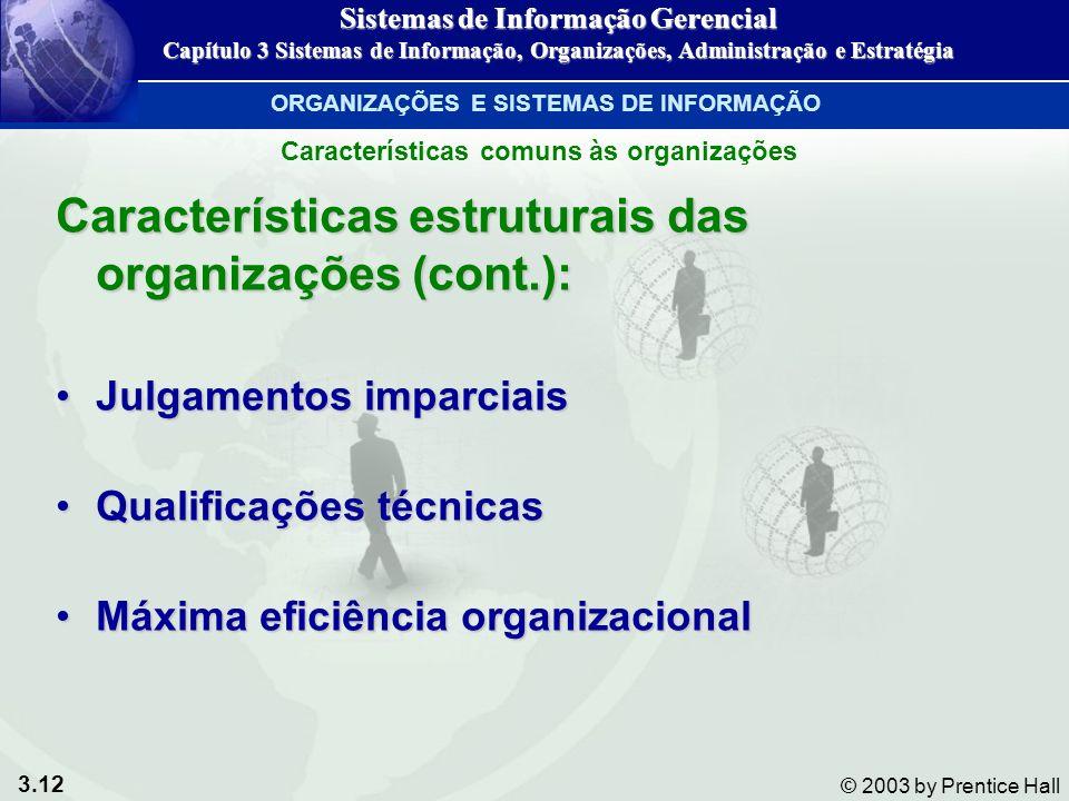 3.12 © 2003 by Prentice Hall Características estruturais das organizações (cont.): Julgamentos imparciaisJulgamentos imparciais Qualificações técnicas