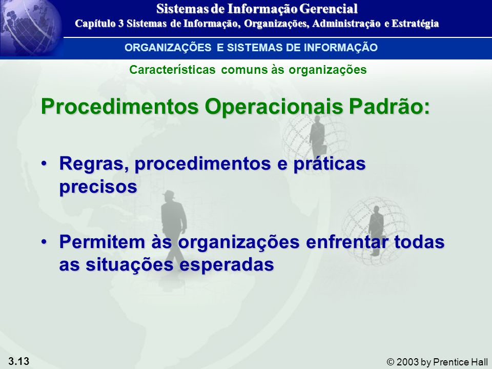 3.13 © 2003 by Prentice Hall Procedimentos Operacionais Padrão: Regras, procedimentos e práticas precisosRegras, procedimentos e práticas precisos Per