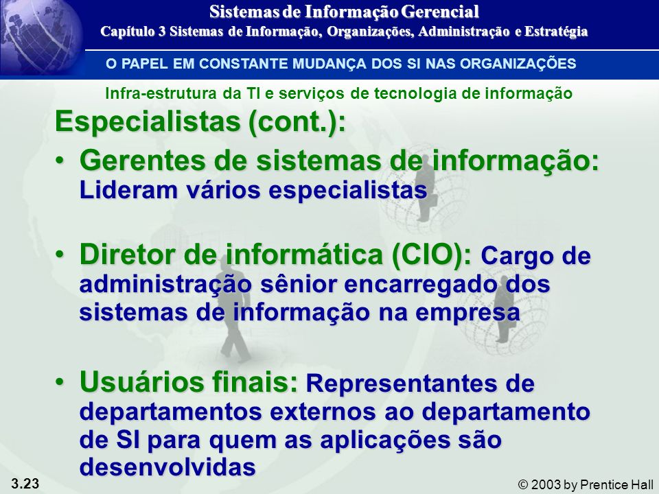 3.23 © 2003 by Prentice Hall Especialistas (cont.): Gerentes de sistemas de informação: Lideram vários especialistasGerentes de sistemas de informação