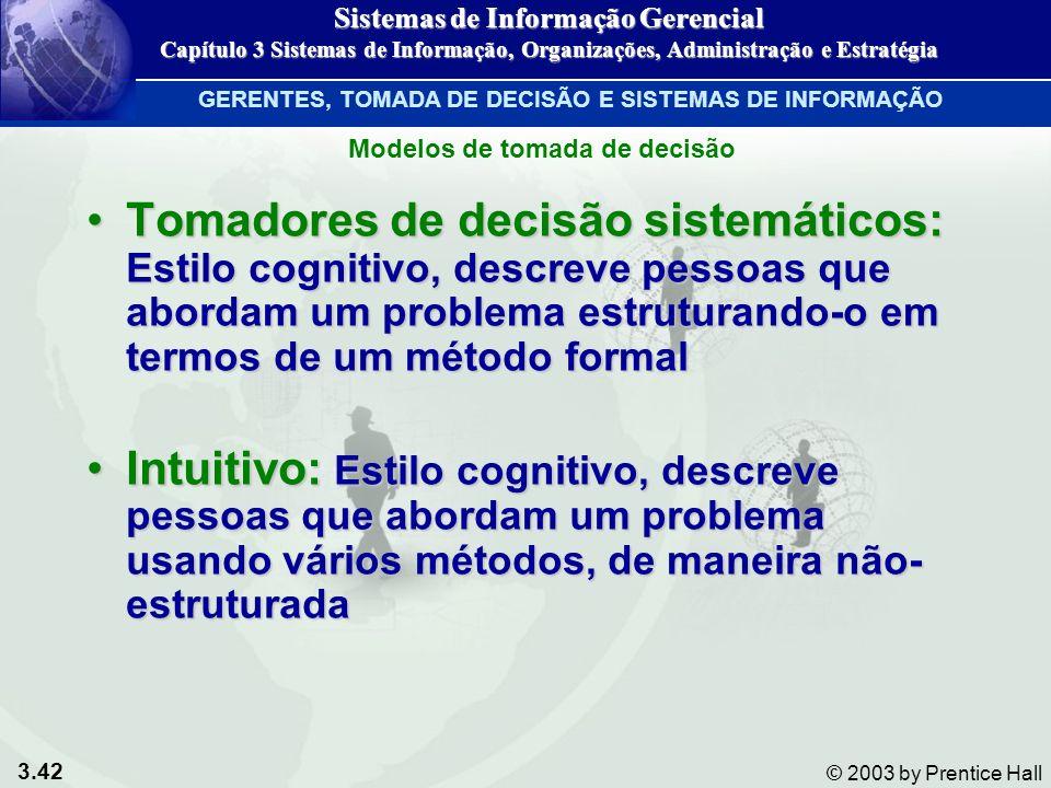 3.42 © 2003 by Prentice Hall Tomadores de decisão sistemáticos: Estilo cognitivo,descreve pessoas que abordam um problema estruturando-o em termos de