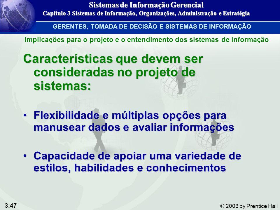 3.47 © 2003 by Prentice Hall Características que devem ser consideradas no projeto de sistemas: Flexibilidade e múltiplas opções para manusear dados e