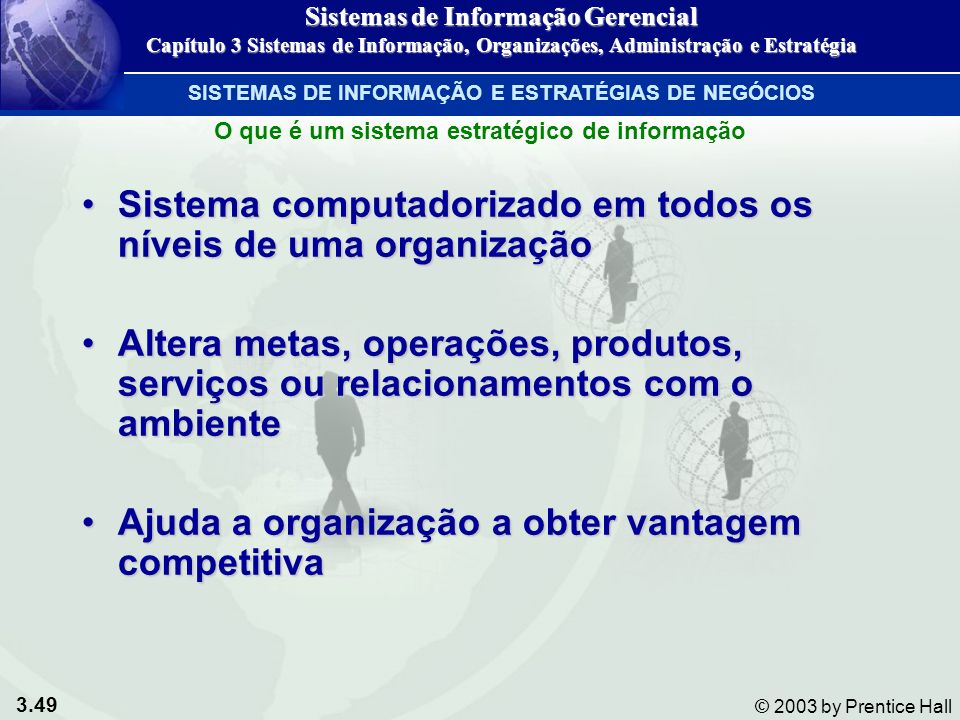 3.49 © 2003 by Prentice Hall SISTEMAS DE INFORMAÇÃO E ESTRATÉGIAS DE NEGÓCIOS Sistema computadorizado em todos os níveis de uma organizaçãoSistema com