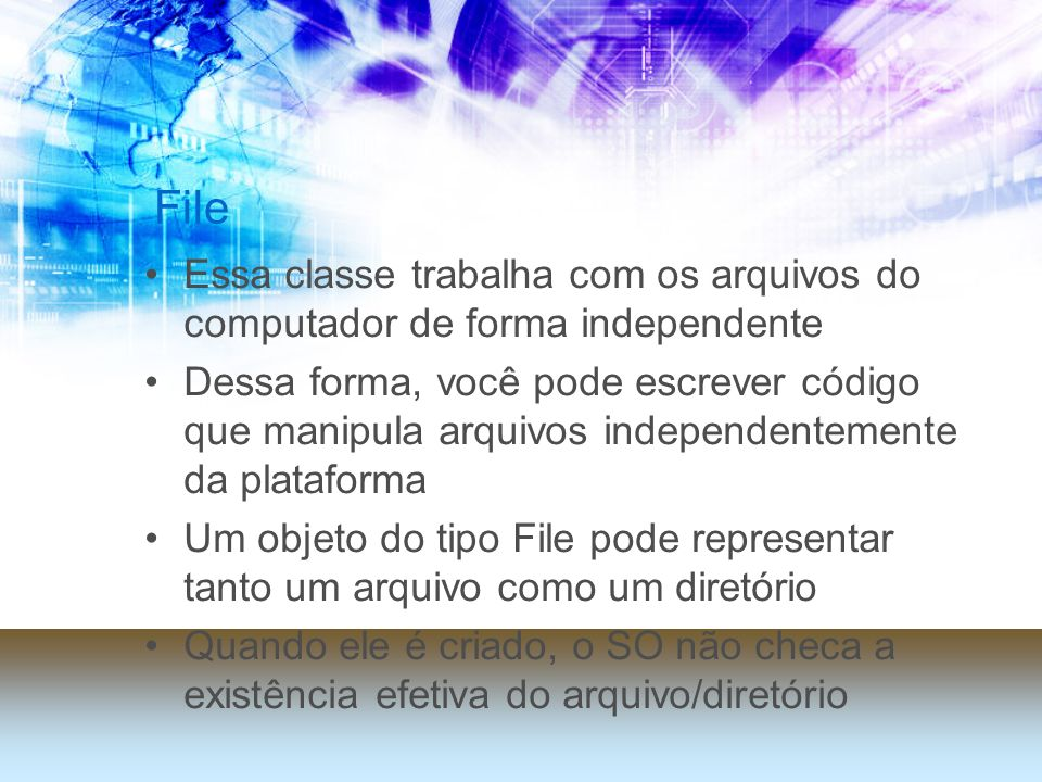 File Essa classe trabalha com os arquivos do computador de forma independente Dessa forma, você pode escrever código que manipula arquivos independent