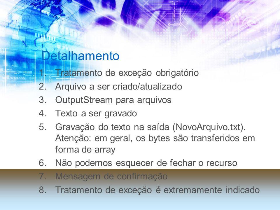 Detalhamento 1.Tratamento de exceção obrigatório 2.Arquivo a ser criado/atualizado 3.OutputStream para arquivos 4.Texto a ser gravado 5.Gravação do texto na saída (NovoArquivo.txt).
