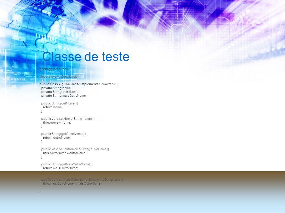 Classe de teste package net.stream; import java.io.Serializable; public class AlgumaClasse implements Serializable { private String nome; private Stri