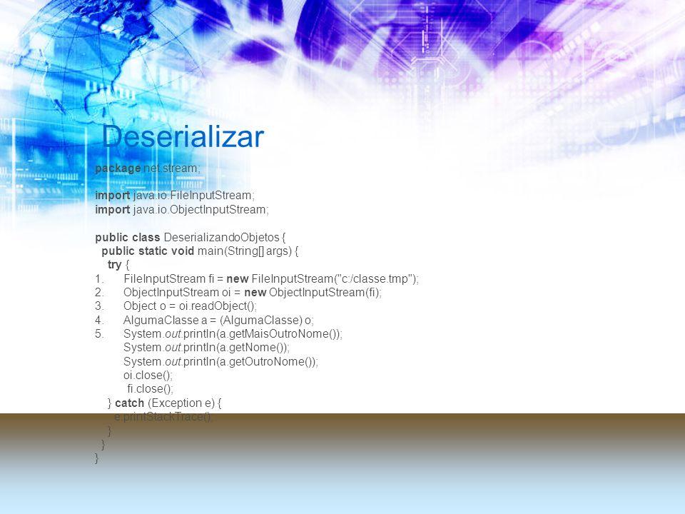 Deserializar package net.stream; import java.io.FileInputStream; import java.io.ObjectInputStream; public class DeserializandoObjetos { public static