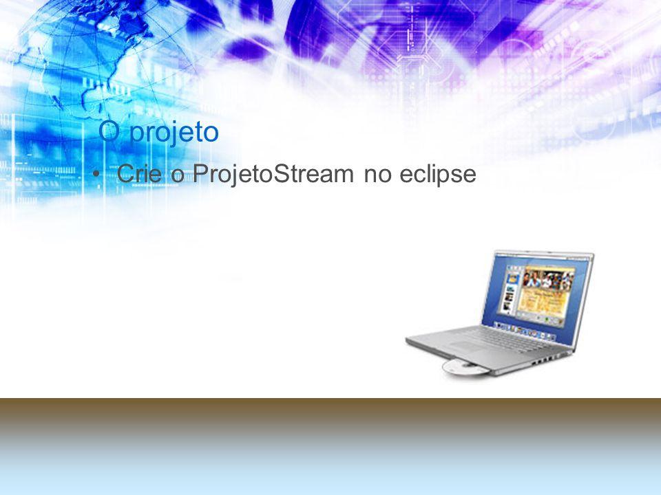 O projeto Crie o ProjetoStream no eclipse