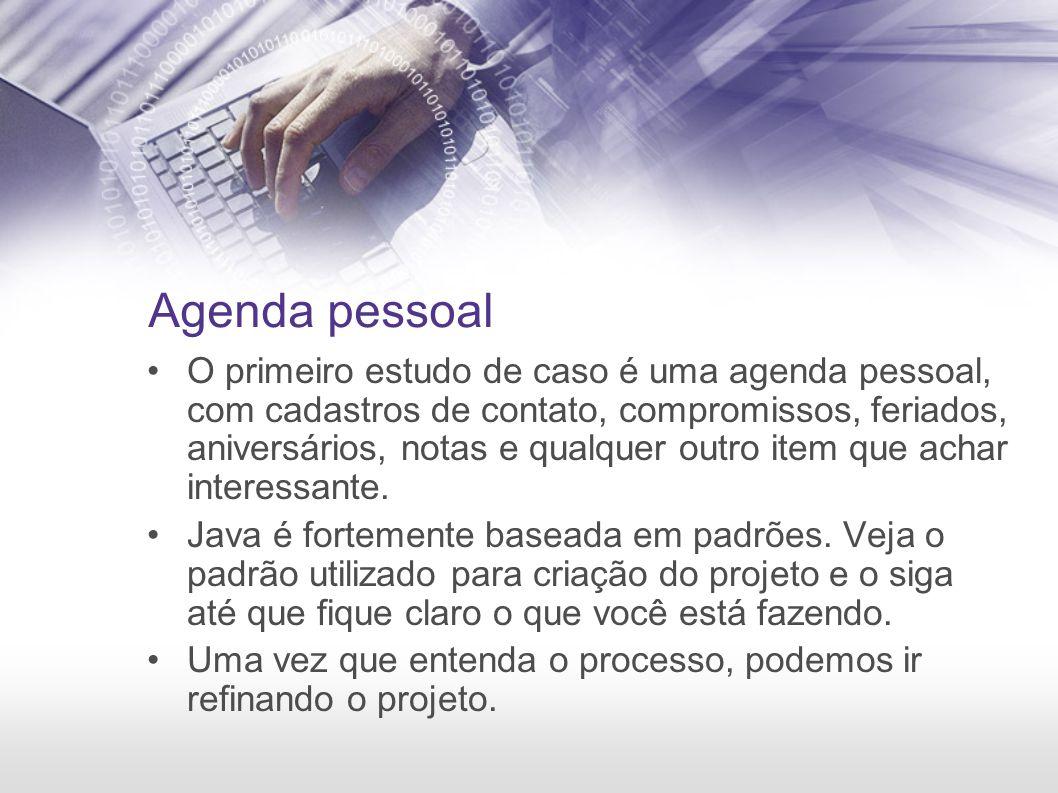 Agenda pessoal O primeiro estudo de caso é uma agenda pessoal, com cadastros de contato, compromissos, feriados, aniversários, notas e qualquer outro item que achar interessante.