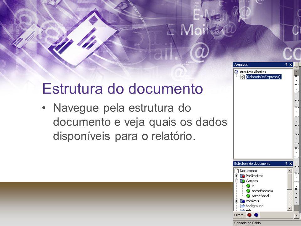 Estrutura do documento Navegue pela estrutura do documento e veja quais os dados disponíveis para o relatório.