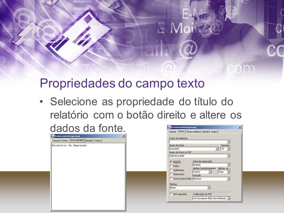Propriedades do campo texto Selecione as propriedade do título do relatório com o botão direito e altere os dados da fonte.