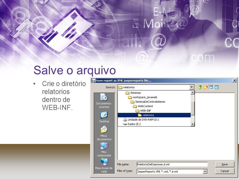 Salve o arquivo Crie o diretório relatorios dentro de WEB-INF.