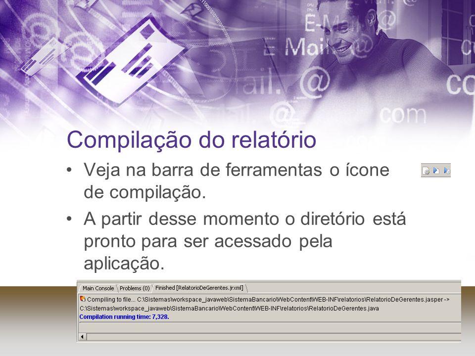 Compilação do relatório Veja na barra de ferramentas o ícone de compilação. A partir desse momento o diretório está pronto para ser acessado pela apli